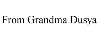 mark for FROM GRANDMA DUSYA, trademark #85458806