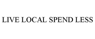 mark for LIVE LOCAL SPEND LESS, trademark #85458835