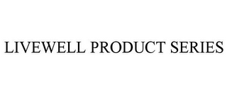 mark for LIVEWELL PRODUCT SERIES, trademark #85458894