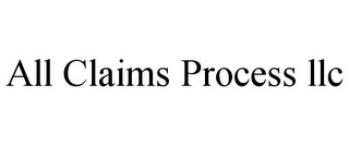 mark for ALL CLAIMS PROCESS LLC, trademark #85459668