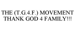 mark for THE (T.G.4.F.) MOVEMENT THANK GOD 4 FAMILY!!!, trademark #85459765