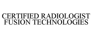 mark for CERTIFIED RADIOLOGIST FUSION TECHNOLOGIES, trademark #85460764