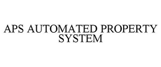 mark for APS AUTOMATED PROPERTY SYSTEM, trademark #85461323