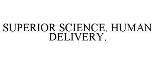 mark for SUPERIOR SCIENCE. HUMAN DELIVERY., trademark #85461830