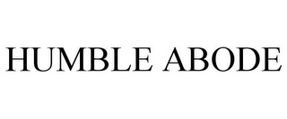 mark for HUMBLE ABODE, trademark #85462467