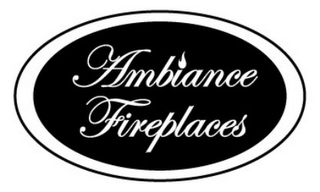 mark for AMBIANCE FIREPLACES, trademark #85462748