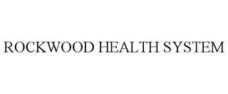 mark for ROCKWOOD HEALTH SYSTEM, trademark #85462774