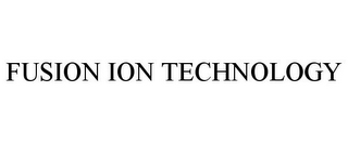 mark for FUSION ION TECHNOLOGY, trademark #85463039