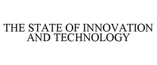 mark for THE STATE OF INNOVATION AND TECHNOLOGY, trademark #85463180