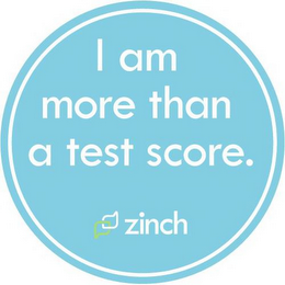 mark for I AM MORE THAN A TEST SCORE. ZINCH, trademark #85464234