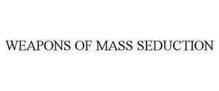mark for WEAPONS OF MASS SEDUCTION, trademark #85465352