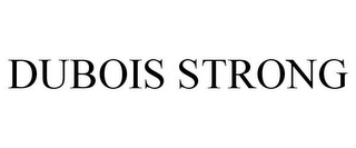 mark for DUBOIS STRONG, trademark #85465448