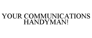 mark for YOUR COMMUNICATIONS HANDYMAN!, trademark #85465631