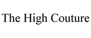 mark for THE HIGH COUTURE, trademark #85465768