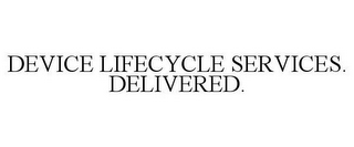 mark for DEVICE LIFECYCLE SERVICES. DELIVERED., trademark #85465922