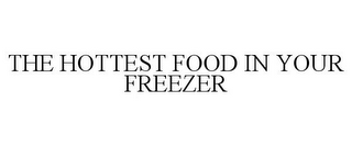 mark for THE HOTTEST FOOD IN YOUR FREEZER, trademark #85465984