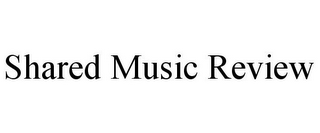 mark for SHARED MUSIC REVIEW, trademark #85465993
