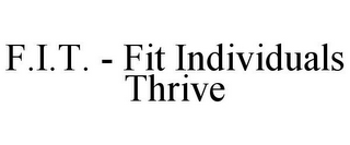 mark for F.I.T. - FIT INDIVIDUALS THRIVE, trademark #85466015