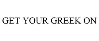 mark for GET YOUR GREEK ON, trademark #85466022