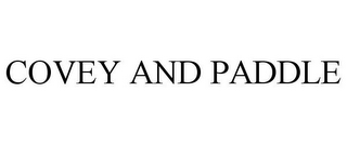 mark for COVEY AND PADDLE, trademark #85466264