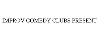 mark for IMPROV COMEDY CLUBS PRESENT, trademark #85466479