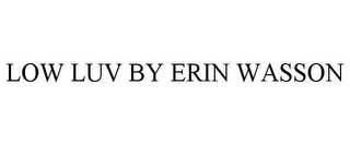 mark for LOW LUV BY ERIN WASSON, trademark #85467286