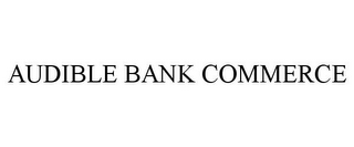 mark for AUDIBLE BANK COMMERCE, trademark #85467782