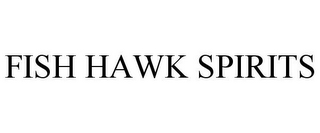 mark for FISH HAWK SPIRITS, trademark #85467920