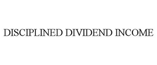 mark for DISCIPLINED DIVIDEND INCOME, trademark #85468266