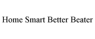 mark for HOME SMART BETTER BEATER, trademark #85468316
