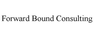 mark for FORWARD BOUND CONSULTING, trademark #85468546