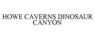 mark for HOWE CAVERNS DINOSAUR CANYON, trademark #85468913