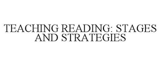 mark for TEACHING READING: STAGES AND STRATEGIES, trademark #85469166