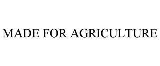 mark for MADE FOR AGRICULTURE, trademark #85469239