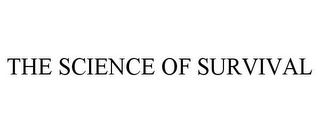 mark for THE SCIENCE OF SURVIVAL, trademark #85469394