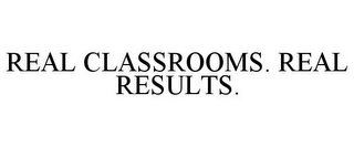 mark for REAL CLASSROOMS. REAL RESULTS., trademark #85469745