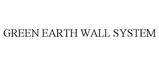 mark for GREEN EARTH WALL SYSTEM, trademark #85469789