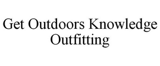 mark for GET OUTDOORS KNOWLEDGE OUTFITTING, trademark #85470109