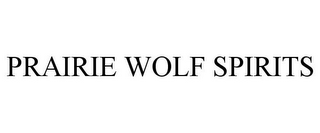 mark for PRAIRIE WOLF SPIRITS, trademark #85470316