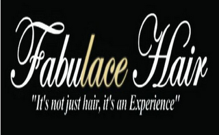 "mark for FABULACE HAIR ""IT'S NOT JUST HAIR, IT'S AN EXPERIENCE"", trademark #85470797"