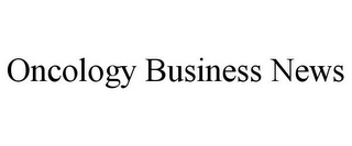 mark for ONCOLOGY BUSINESS NEWS, trademark #85471071