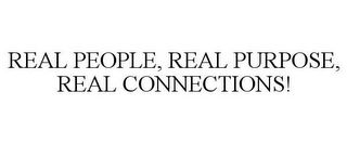 mark for REAL PEOPLE, REAL PURPOSE, REAL CONNECTIONS!, trademark #85471226