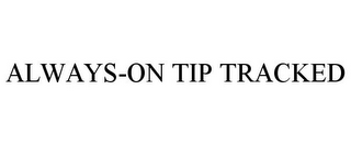 mark for ALWAYS-ON TIP TRACKED, trademark #85471506