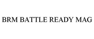 mark for BRM BATTLE READY MAG, trademark #85472028