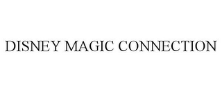 mark for DISNEY MAGIC CONNECTION, trademark #85472334