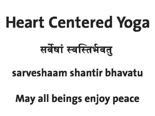 mark for HEART CENTERED YOGA SARVESHAAM SANTIR BHAVATU MAY ALL BEINGS ENJOY PEACE, trademark #85472801
