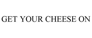 mark for GET YOUR CHEESE ON, trademark #85473005