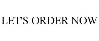mark for LET'S ORDER NOW, trademark #85473110