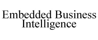 mark for EMBEDDED BUSINESS INTELLIGENCE, trademark #85473155