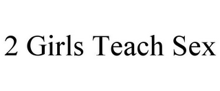 mark for 2 GIRLS TEACH SEX, trademark #85473452